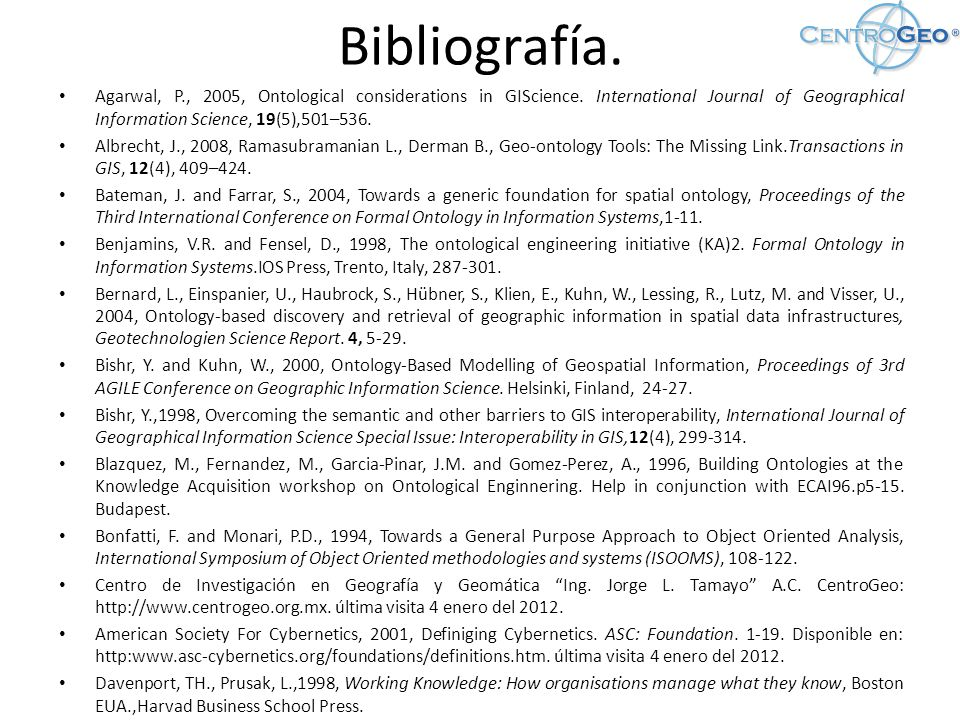 Bibliografía. Agarwal, P., 2005, Ontological considerations in GIScience. International Journal of Geographical Information Science, 19(5),501–536.