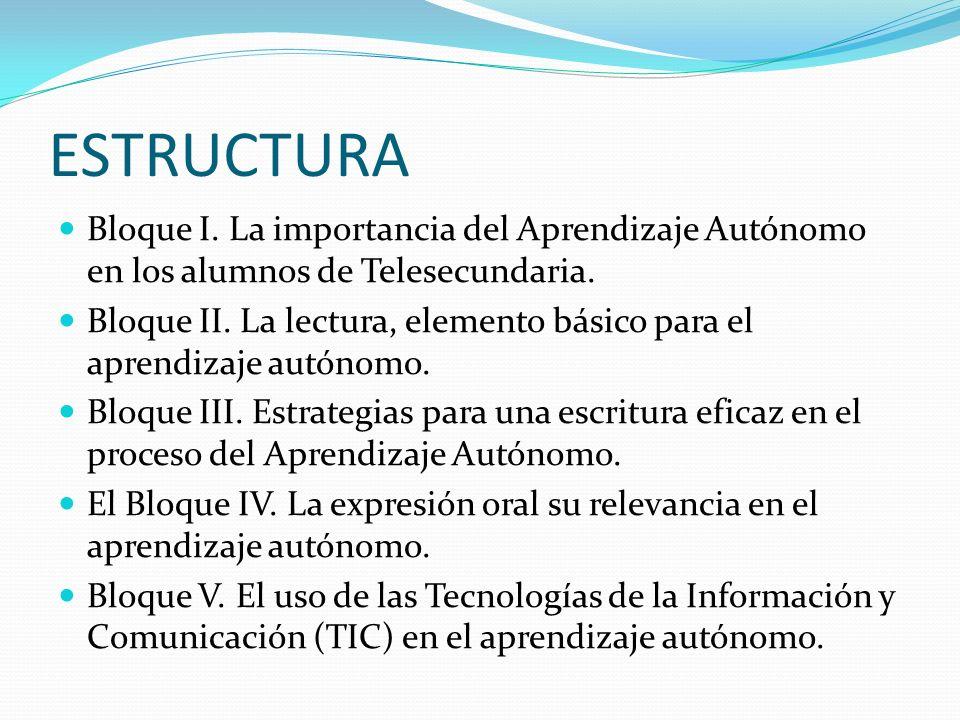 ESTRUCTURA Bloque I. La importancia del Aprendizaje Autónomo en los alumnos de Telesecundaria.