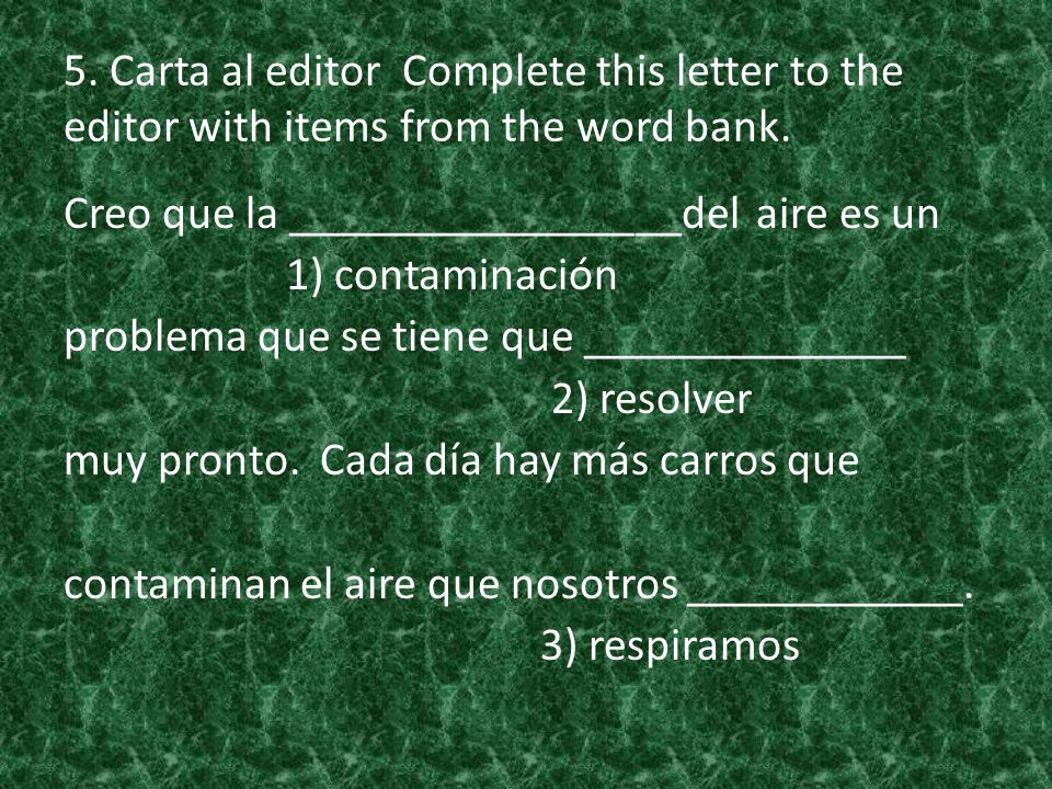 5. Carta al editor Complete this letter to the editor with items from the word bank.