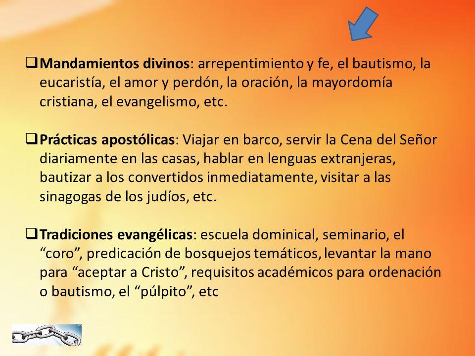 Mandamientos divinos: arrepentimiento y fe, el bautismo, la eucaristía, el amor y perdón, la oración, la mayordomía cristiana, el evangelismo, etc.