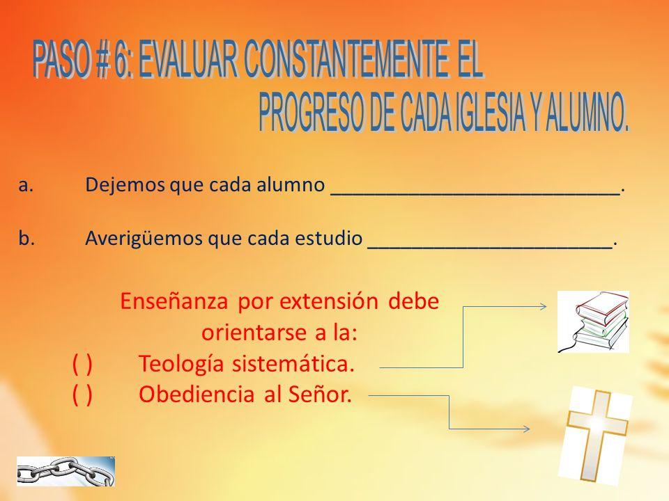 PASO # 6: EVALUAR CONSTANTEMENTE EL