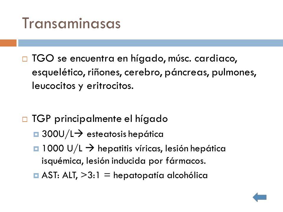 Transaminasas TGO se encuentra en hígado, músc. cardiaco, esquelético, riñones, cerebro, páncreas, pulmones, leucocitos y eritrocitos.
