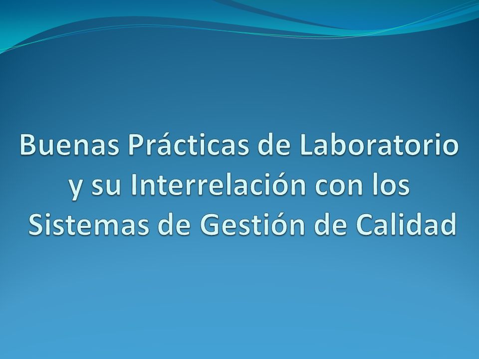 Buenas Prácticas de Laboratorio y su Interrelación con los Sistemas de Gestión de Calidad