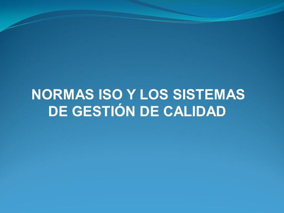 NORMAS ISO Y LOS SISTEMAS DE GESTIÓN DE CALIDAD
