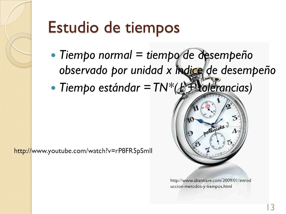 Estudio de tiempos Tiempo normal = tiempo de desempeño observado por unidad x índice de desempeño.