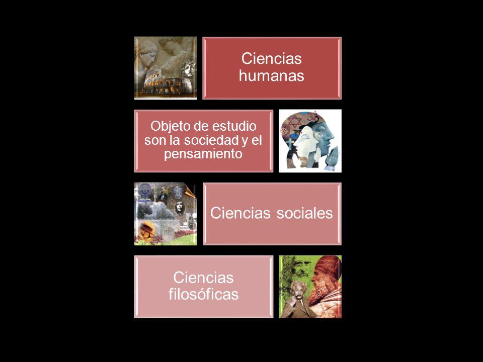 Objeto de estudio son la sociedad y el pensamiento