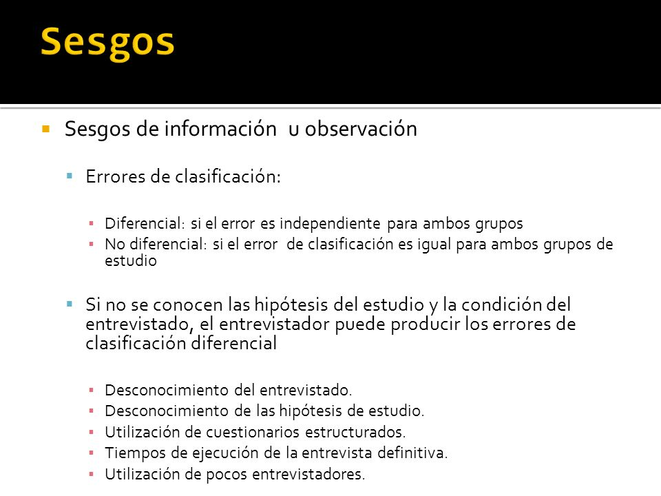Sesgos Sesgos de información u observación Errores de clasificación: