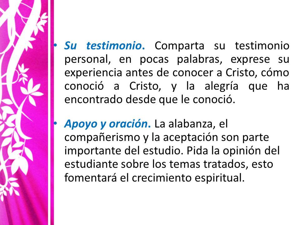Su testimonio. Comparta su testimonio personal, en pocas palabras, exprese su experiencia antes de conocer a Cristo, cómo conoció a Cristo, y la alegría que ha encontrado desde que le conoció.