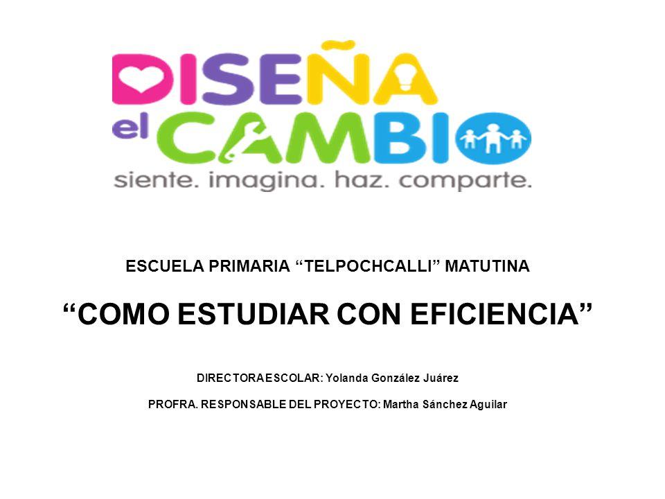 ESCUELA PRIMARIA TELPOCHCALLI MATUTINA COMO ESTUDIAR CON EFICIENCIA DIRECTORA ESCOLAR: Yolanda González Juárez PROFRA.