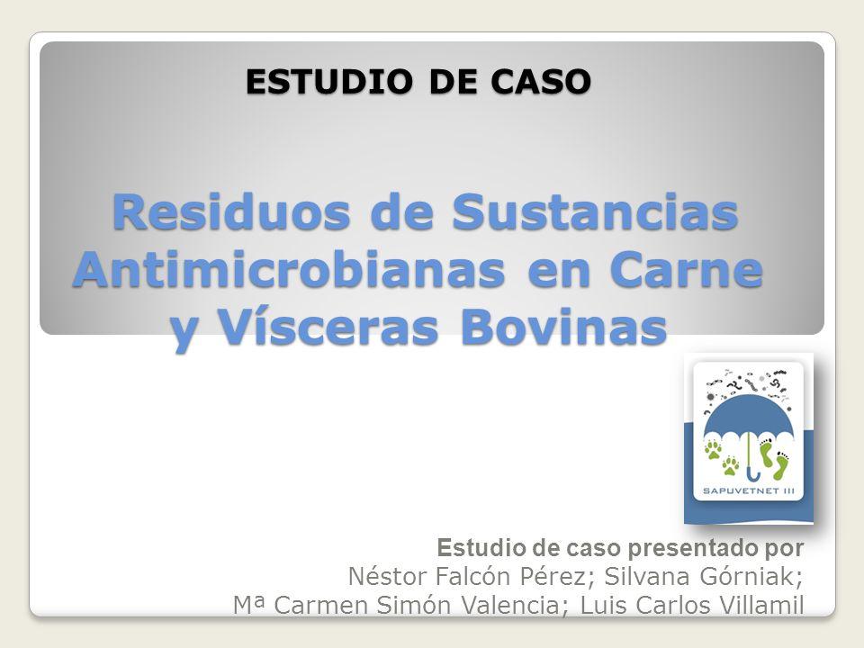 ESTUDIO DE CASO Residuos de Sustancias Antimicrobianas en Carne y Vísceras Bovinas