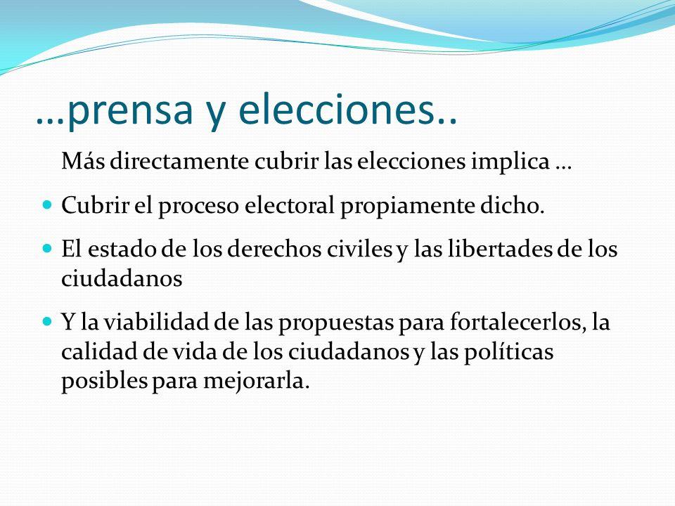 …prensa y elecciones.. Más directamente cubrir las elecciones implica … Cubrir el proceso electoral propiamente dicho.