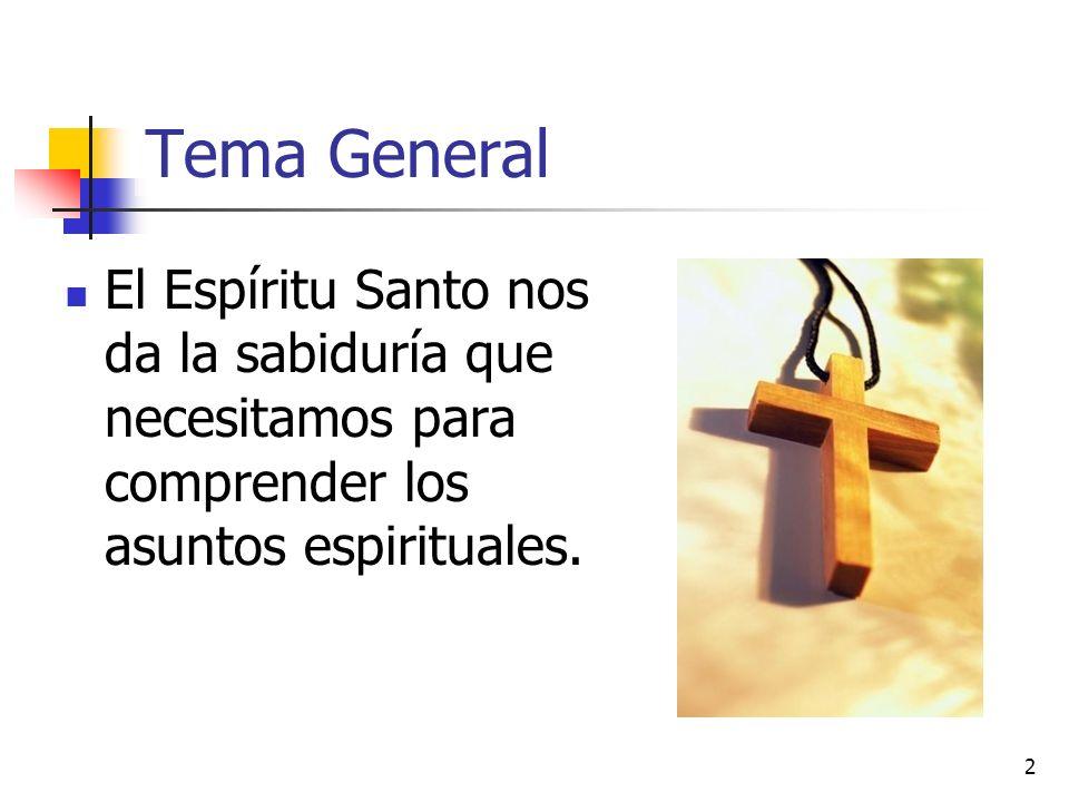 Tema General El Espíritu Santo nos da la sabiduría que necesitamos para comprender los asuntos espirituales.