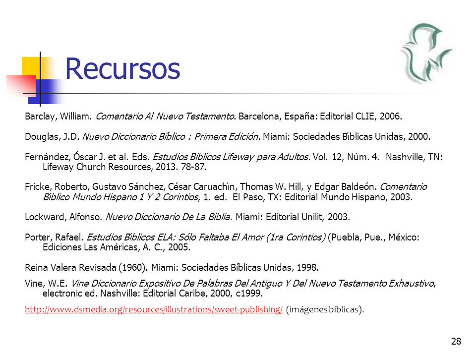 Recursos Barclay, William. Comentario Al Nuevo Testamento. Barcelona, España: Editorial CLIE, 2006.