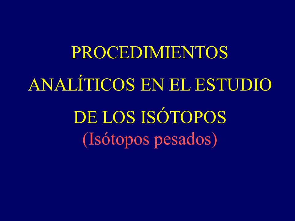 ANALÍTICOS EN EL ESTUDIO DE LOS ISÓTOPOS (Isótopos pesados)
