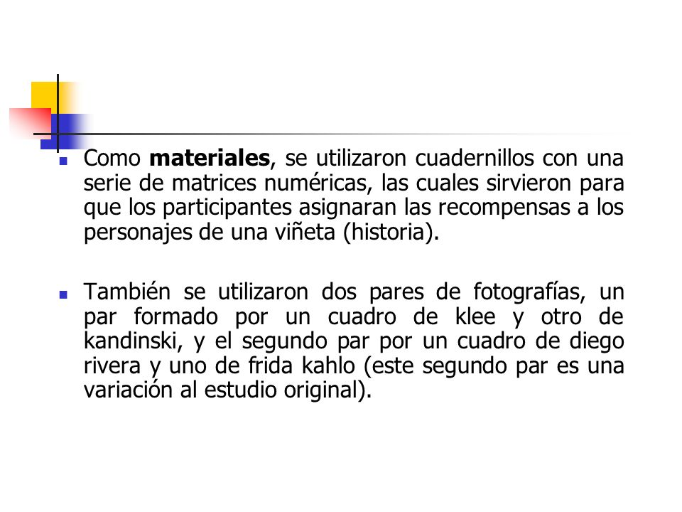 Como materiales, se utilizaron cuadernillos con una serie de matrices numéricas, las cuales sirvieron para que los participantes asignaran las recompensas a los personajes de una viñeta (historia).