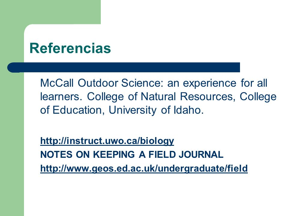Referencias McCall Outdoor Science: an experience for all learners. College of Natural Resources, College of Education, University of Idaho.