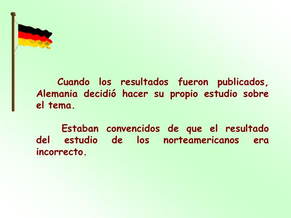 Cuando los resultados fueron publicados, Alemania decidió hacer su propio estudio sobre el tema.