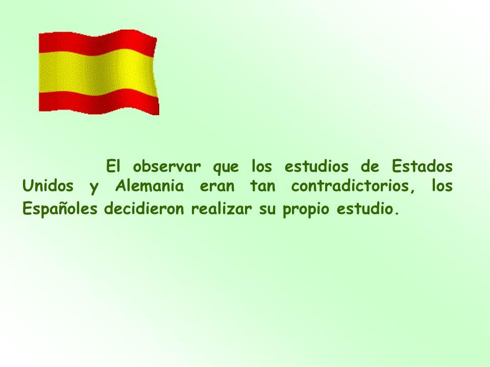 El observar que los estudios de Estados Unidos y Alemania eran tan contradictorios, los Españoles decidieron realizar su propio estudio.