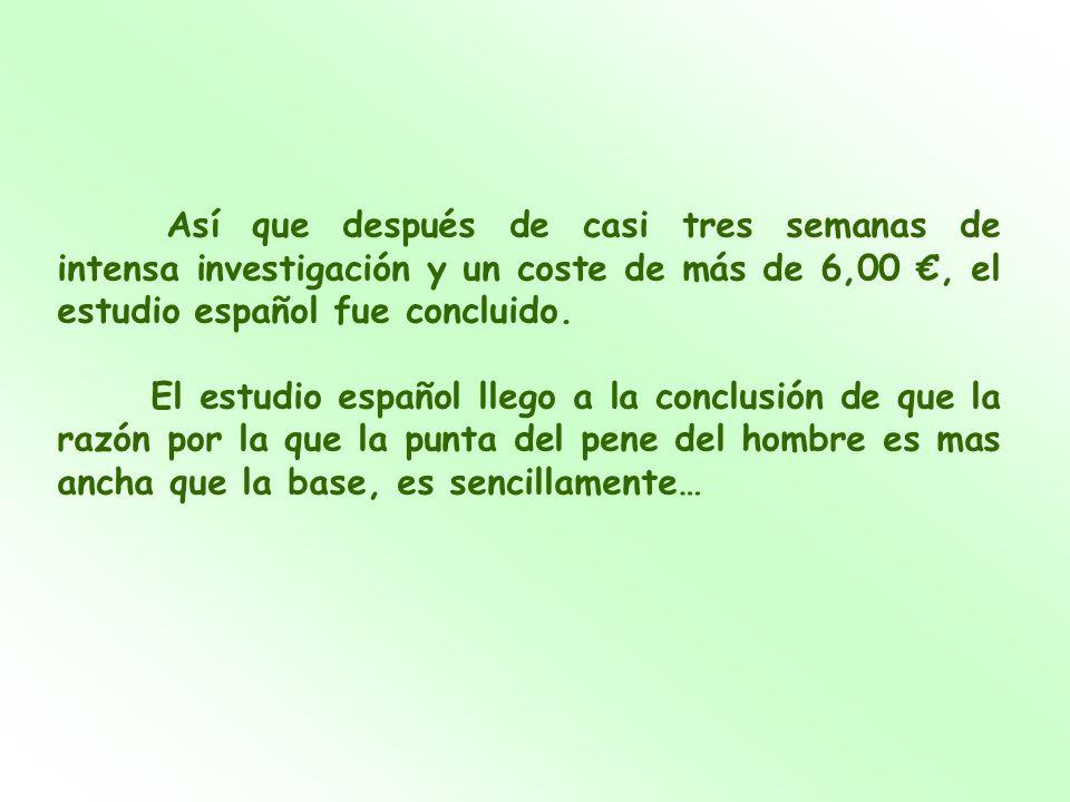 Así que después de casi tres semanas de intensa investigación y un coste de más de 6,00 €, el estudio español fue concluido.
