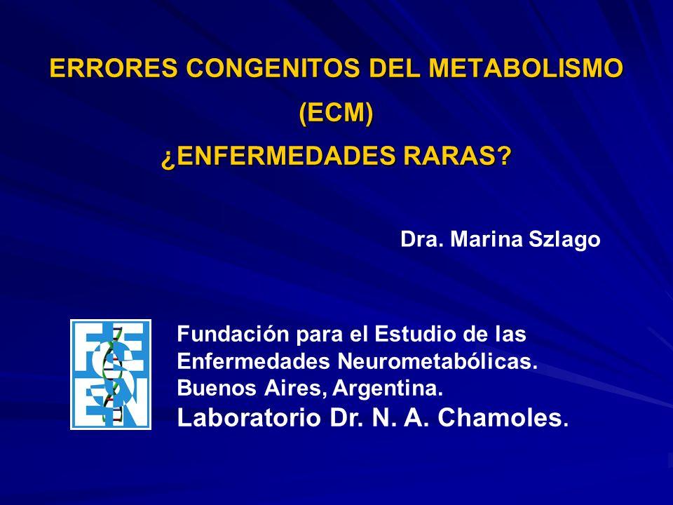 ERRORES CONGENITOS DEL METABOLISMO (ECM) ¿ENFERMEDADES RARAS