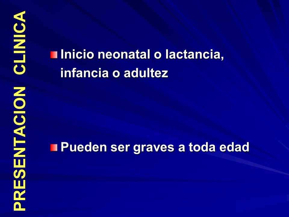 PRESENTACION CLINICA Inicio neonatal o lactancia, infancia o adultez