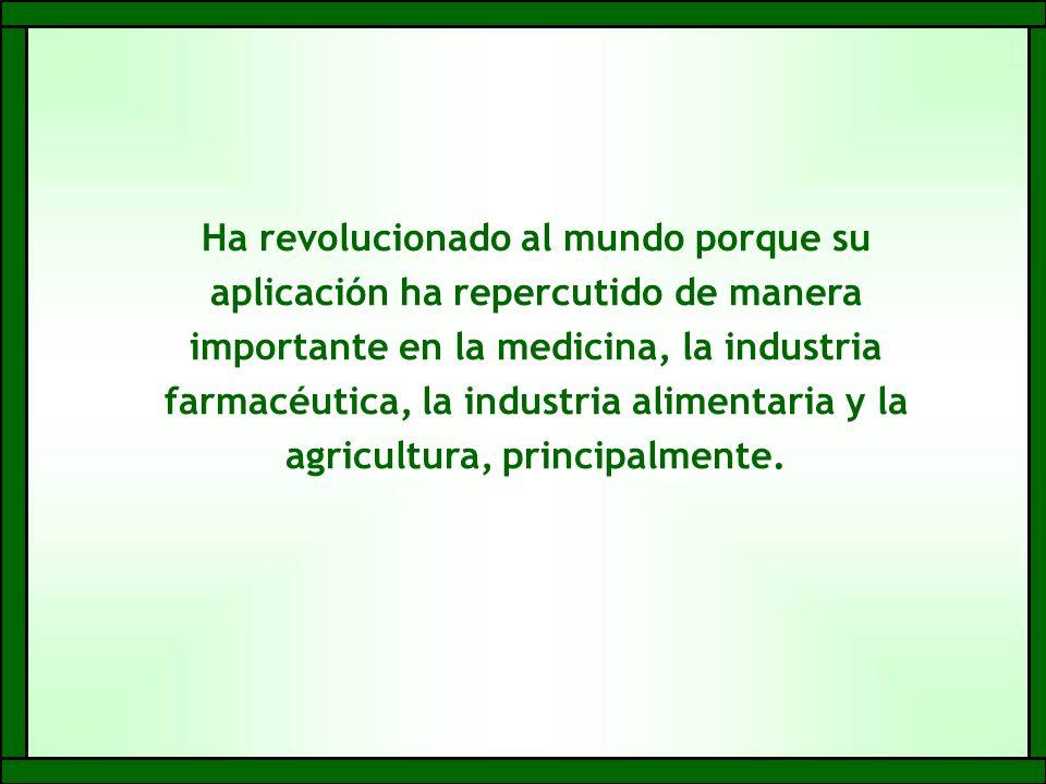 Ha revolucionado al mundo porque su aplicación ha repercutido de manera importante en la medicina, la industria farmacéutica, la industria alimentaria y la agricultura, principalmente.