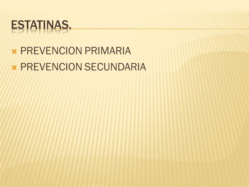ESTATINAS. PREVENCION PRIMARIA PREVENCION SECUNDARIA