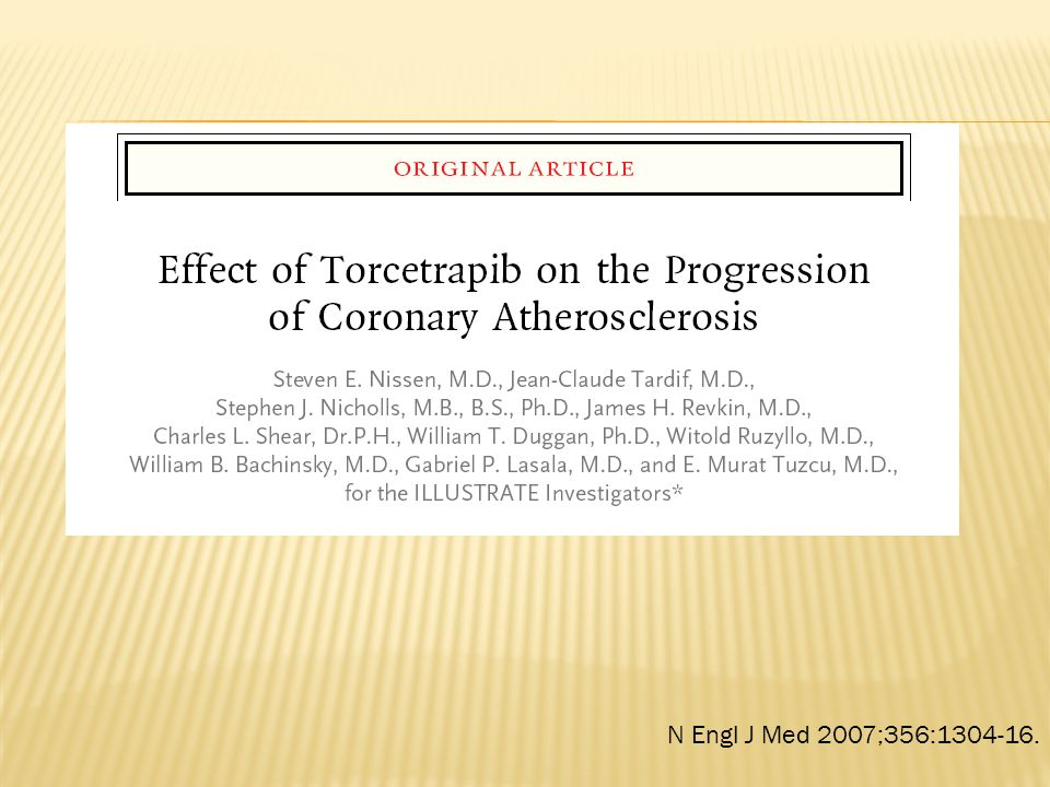 Description The goal of the trial was to evaluate the effect of treatment with torcetrapib, a cholesteryl ester transfer protein (CETP) inhibitor, in addition to atorvastatin compared with atorvastatin alone on disease progression among patients with coronary disease.