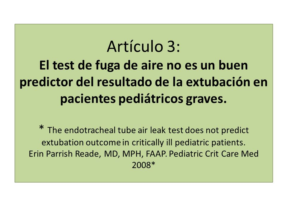 Artículo 3: El test de fuga de aire no es un buen predictor del resultado de la extubación en pacientes pediátricos graves. * The endotracheal tube air leak test does not predict