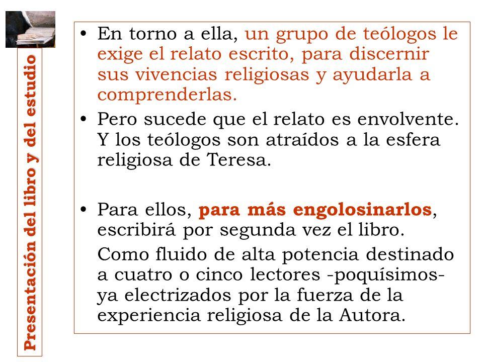 En torno a ella, un grupo de teólogos le exige el relato escrito, para discernir sus vivencias religiosas y ayudarla a comprenderlas.