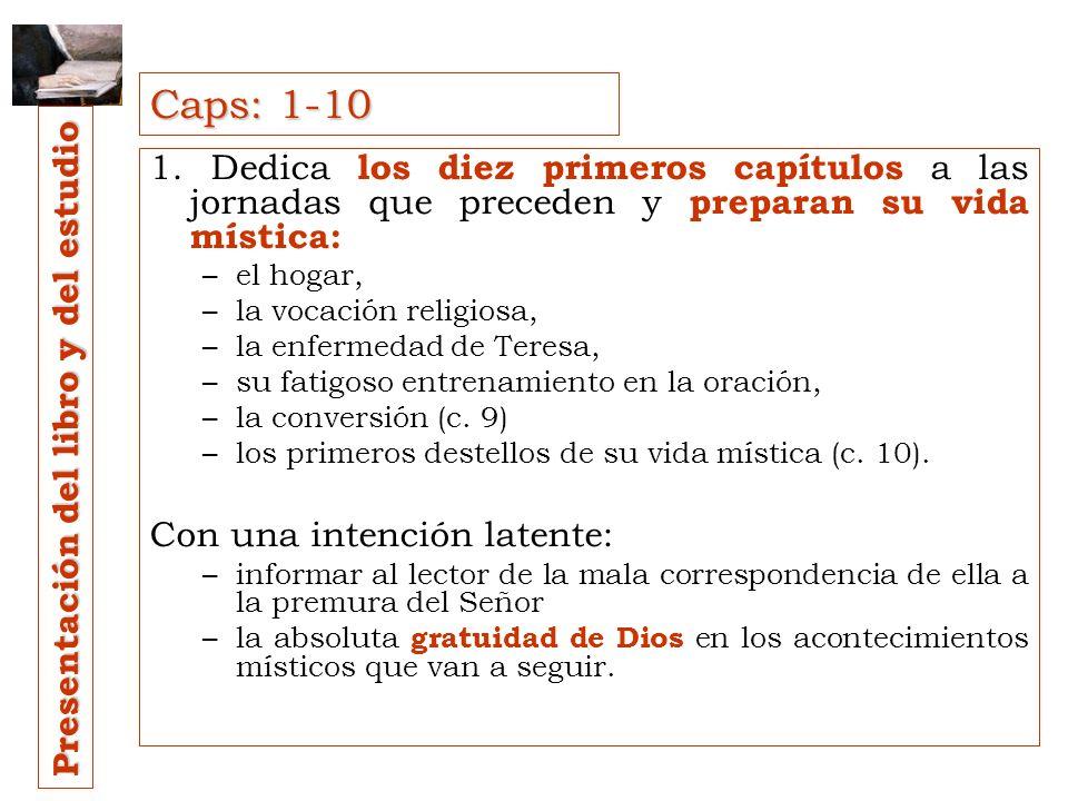Caps: 1-10 1. Dedica los diez primeros capítulos a las jornadas que preceden y preparan su vida mística: