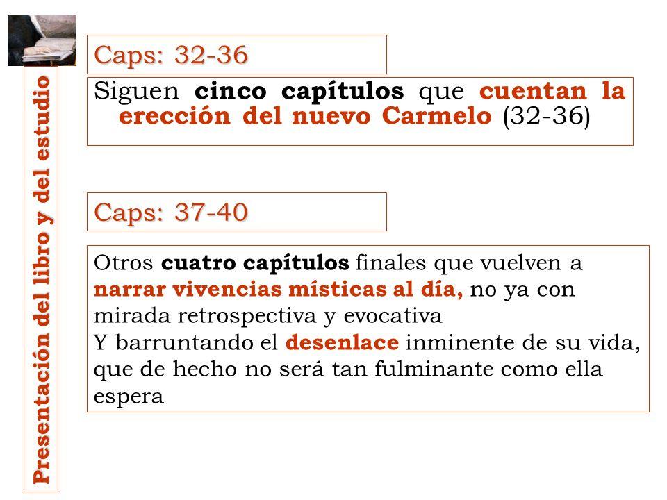 Caps: 32-36 Siguen cinco capítulos que cuentan la erección del nuevo Carmelo (32-36) Caps: 37-40.