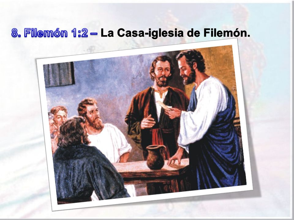 8. Filemón 1:2 – La Casa-iglesia de Filemón.