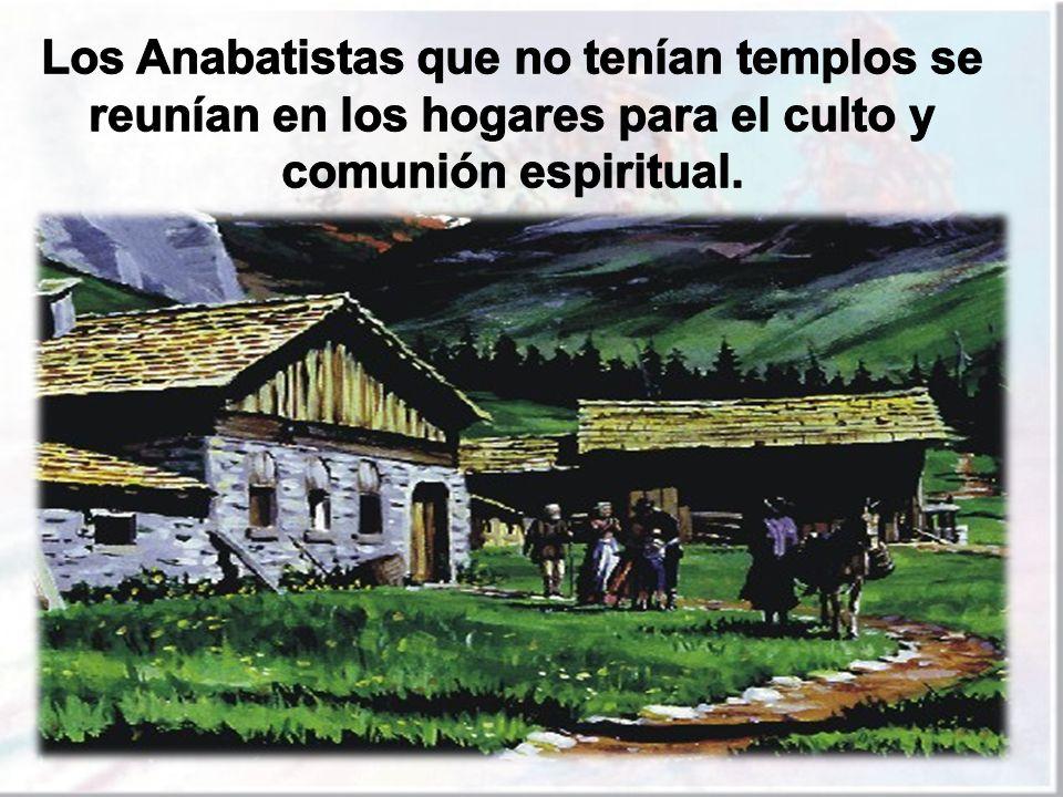 Los Anabatistas que no tenían templos se reunían en los hogares para el culto y comunión espiritual.