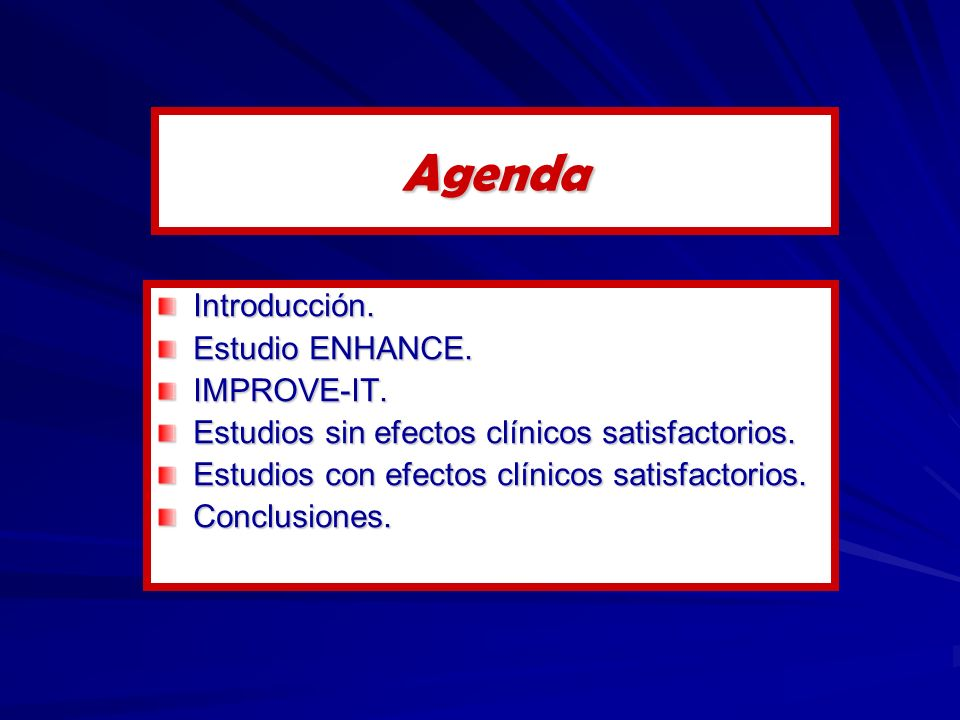 Agenda Introducción. Estudio ENHANCE. IMPROVE-IT.