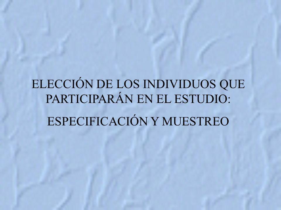 ELECCIÓN DE LOS INDIVIDUOS QUE PARTICIPARÁN EN EL ESTUDIO: