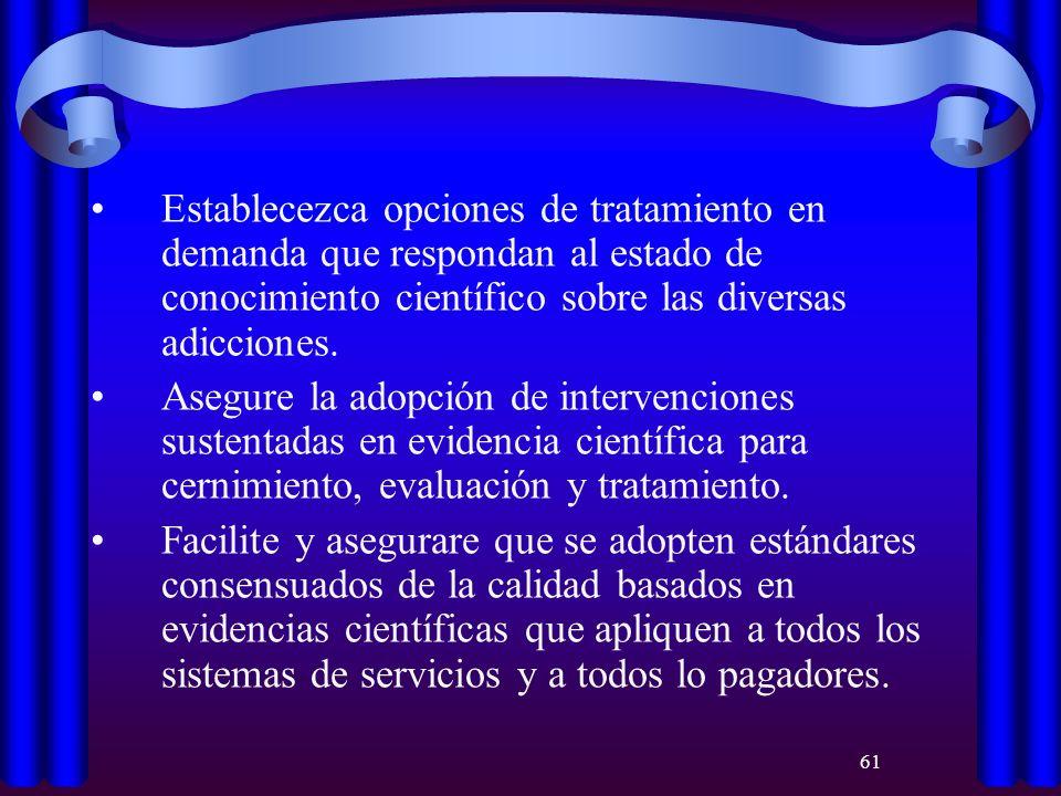 Establecezca opciones de tratamiento en demanda que respondan al estado de conocimiento científico sobre las diversas adicciones.