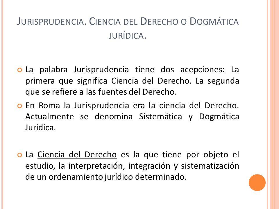 Jurisprudencia. Ciencia del Derecho o Dogmática jurídica.