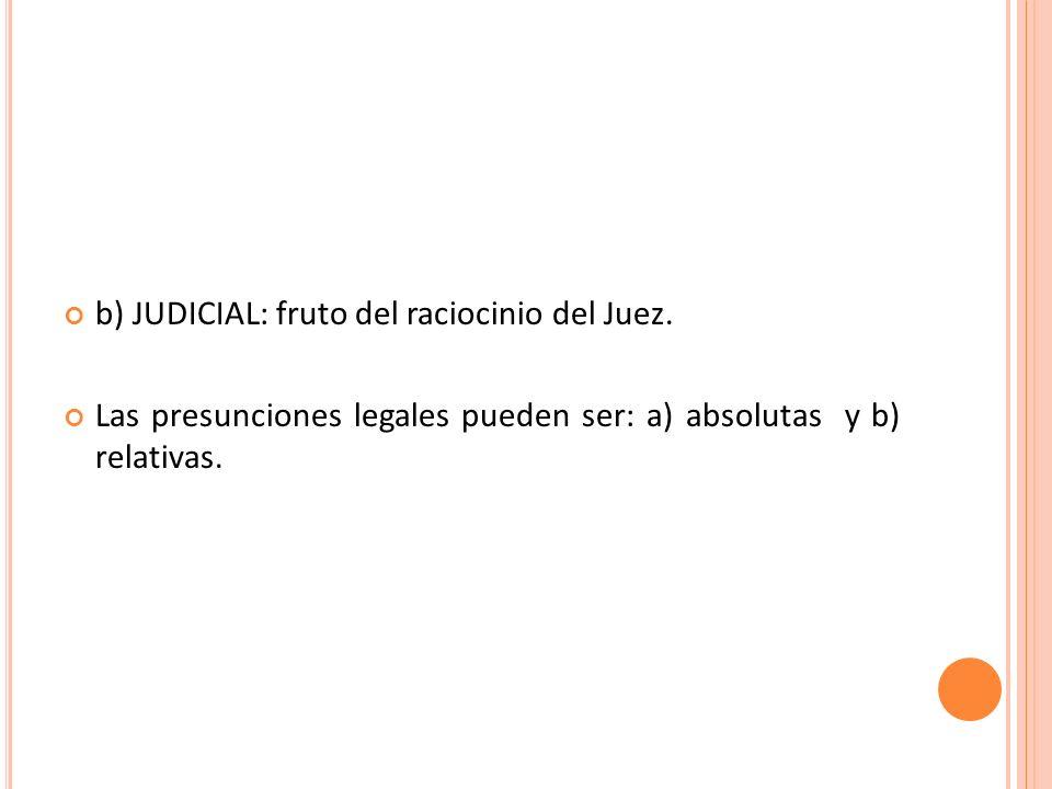 b) JUDICIAL: fruto del raciocinio del Juez.