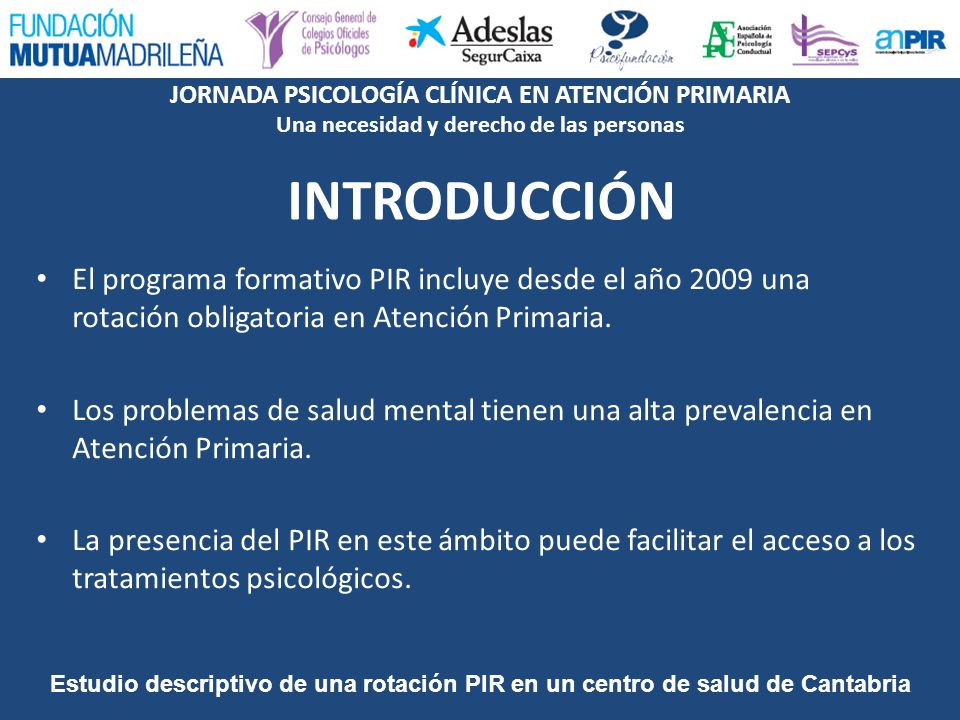 INTRODUCCIÓN El programa formativo PIR incluye desde el año 2009 una rotación obligatoria en Atención Primaria.