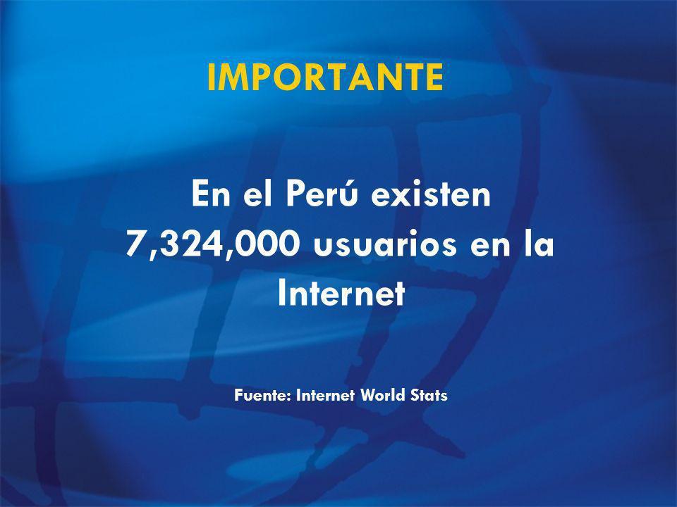 IMPORTANTE En el Perú existen 7,324,000 usuarios en la Internet