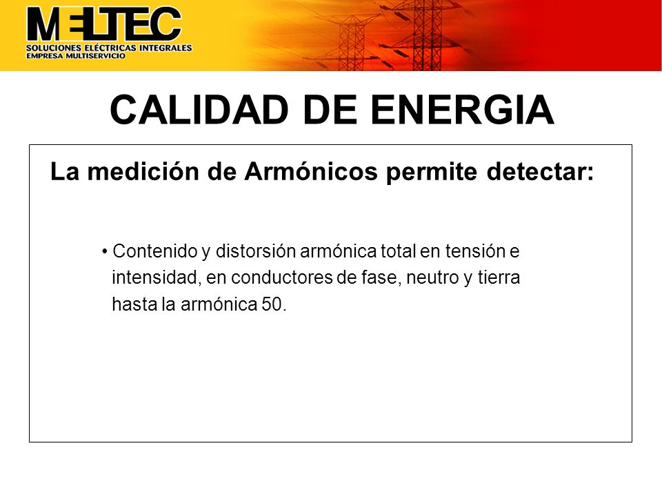 CALIDAD DE ENERGIA La medición de Armónicos permite detectar: