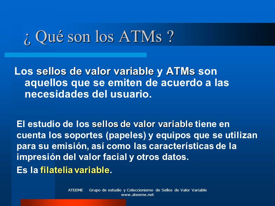 ¿ Qué son los ATMs Los sellos de valor variable y ATMs son aquellos que se emiten de acuerdo a las necesidades del usuario.