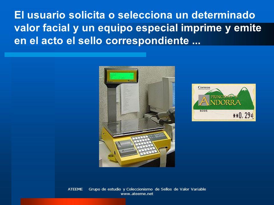 El usuario solicita o selecciona un determinado valor facial y un equipo especial imprime y emite en el acto el sello correspondiente ...