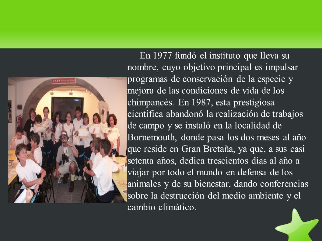 En 1977 fundó el instituto que lleva su nombre, cuyo objetivo principal es impulsar programas de conservación de la especie y mejora de las condiciones de vida de los chimpancés.