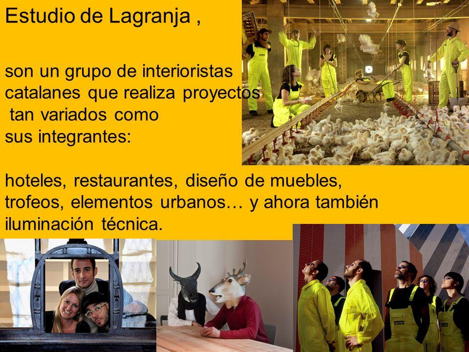 Estudio de Lagranja , son un grupo de interioristas catalanes que realiza proyectos tan variados como sus integrantes: hoteles, restaurantes, diseño de muebles, trofeos, elementos urbanos… y ahora también iluminación técnica.