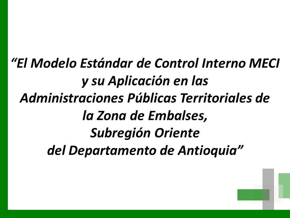 El Modelo Estándar de Control Interno MECI y su Aplicación en las Administraciones Públicas Territoriales de la Zona de Embalses, Subregión Oriente del Departamento de Antioquia