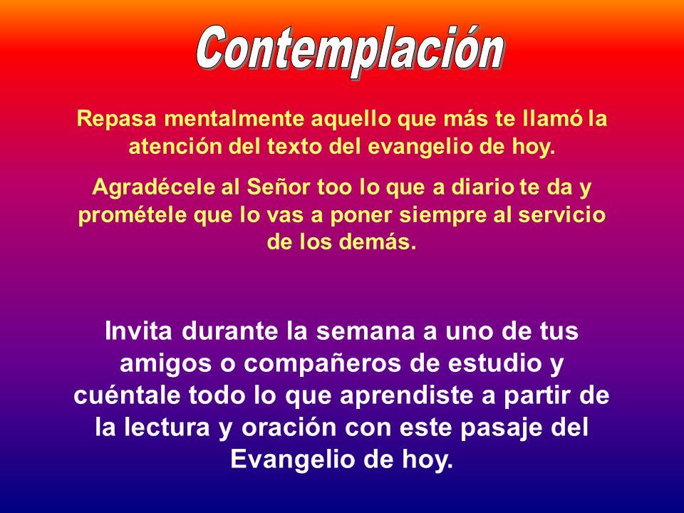 Contemplación Repasa mentalmente aquello que más te llamó la atención del texto del evangelio de hoy.