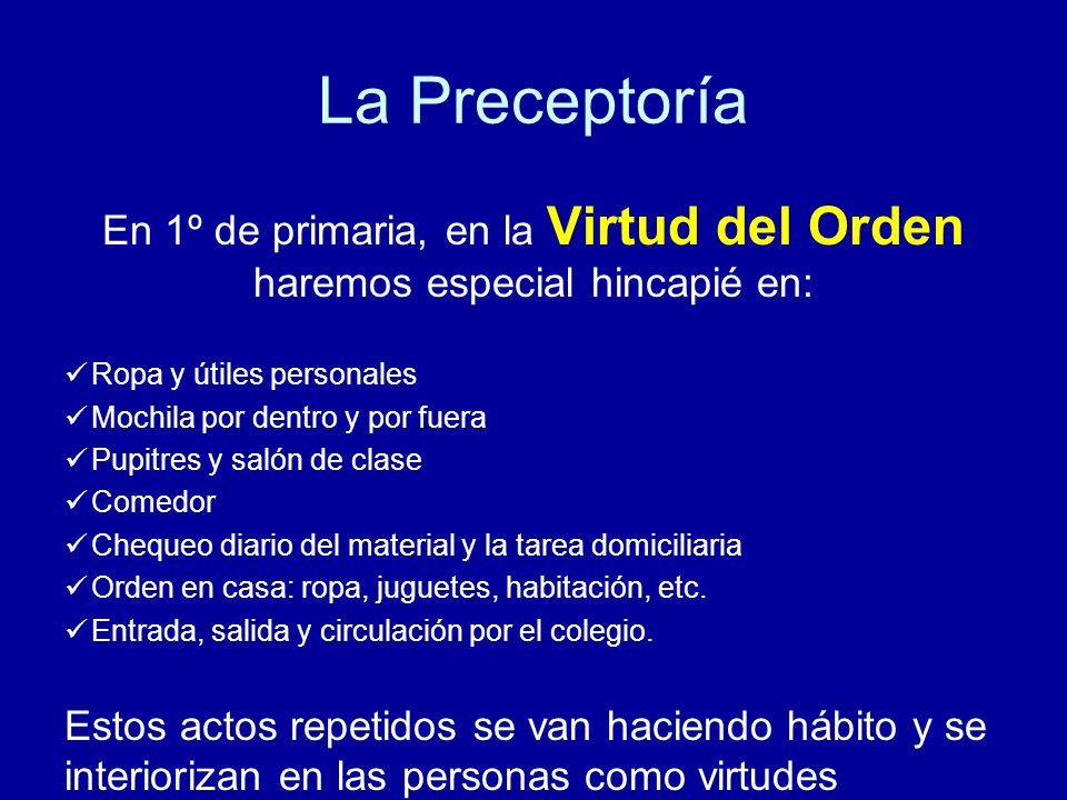 La Preceptoría En 1º de primaria, en la Virtud del Orden haremos especial hincapié en: Ropa y útiles personales.