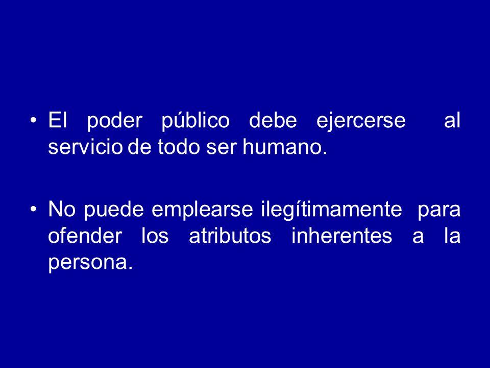 El poder público debe ejercerse al servicio de todo ser humano.